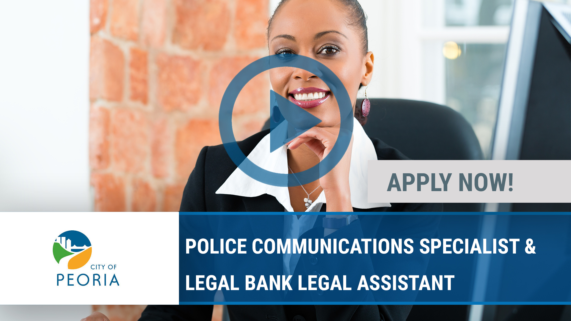 Watch our careers video for available job opening POLICE COMMUNICATIONS SPECIALIST & LEGAL BANK LEG in Peoria, IL